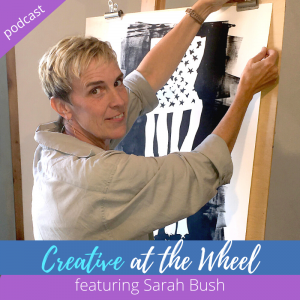 Finding Great Purpose In Making Art with Mixed Media Artist Sarah Bush